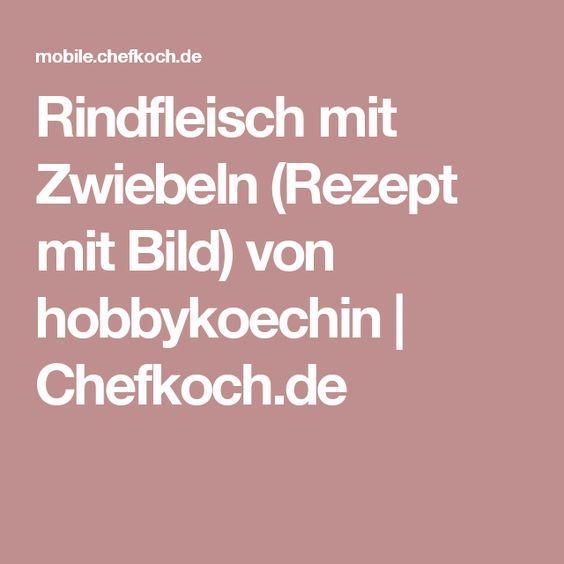 Rindfleisch mit Zwiebeln (Rezept mit Bild) von hobbykoechin | Chefkoch.de