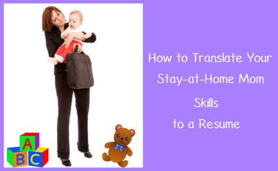 How To Translate Your Stay-at-Home Mom Skills To a Resume - resume for stay at home mom