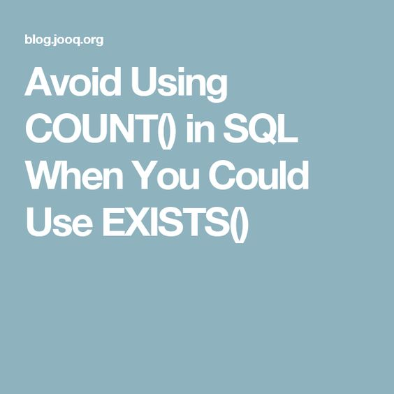 Avoid Using COUNT() in SQL When You Could Use EXISTS()