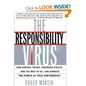 The Responsibility Virus: How Control Freaks, Shrinking Violets--and the Rest of Us--Can Harness the Power of True Partnership by Roger Martin