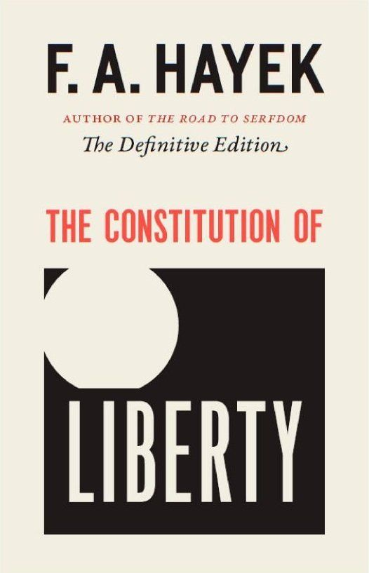 F. A. Hayek, The Constitution of Liberty: