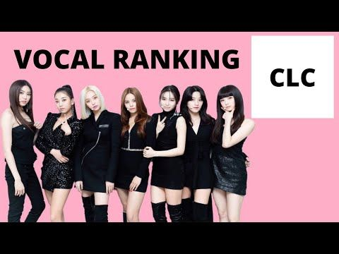 Clc Vocal Ranking Youtube In 2020 Clc Vocal Girl Group