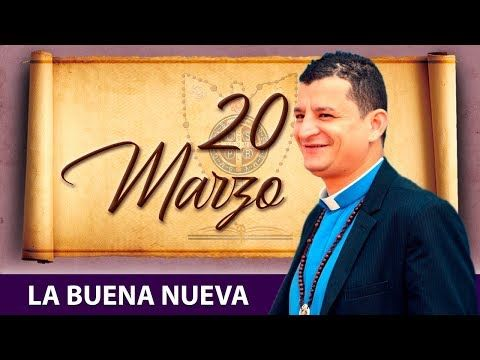 Miercoles 20 De Marzo La Buena Nueva Padre Bernardo Moncada
