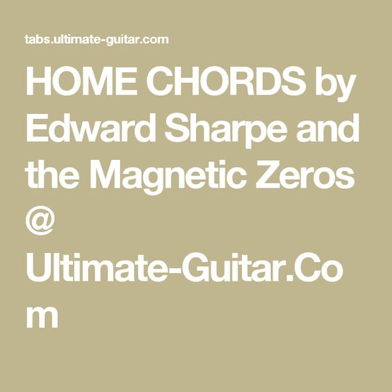 HOME CHORDS by Edward Sharpe and the Magnetic Zeros @ Ultimate ...
