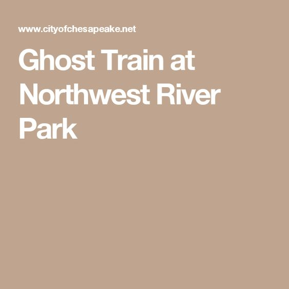 Ghost Train at Northwest River Park