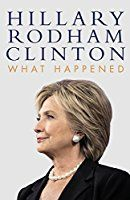 What Happened. Hillary Rodham Clinton, September 12, 2017