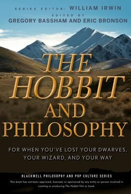 The Hobbit and Philosophy: For When You've Lost Your Dwarves, Your Wizard, and Your Way    By Gregory Bassham (Editor); Eric Bronson (Editor); William Irwin (Editor)