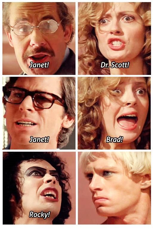 """""""Janet! Dr.Scott! Janet! Brad! Rocky!"""" (turns head!) hahaha!! Funny part I love in Rocky Horror Picture show"""