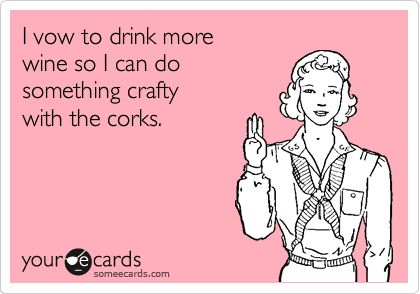 I vow to drink more wine so I can do something crafty with the corks.: Wine Corks, Ecards Funny Drinking, Girl Scouts, Scouts Honor, Wine Crafts, Funny Stuff, Wine Ecards, Cork Crafts, Drink Wine