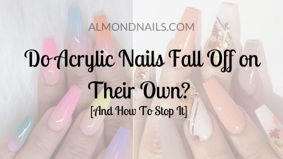 Do Acrylic Nails Fall Off On Their Own And How To Stop It Nail Falling Off Acrylic Nails Gel Nail Kit