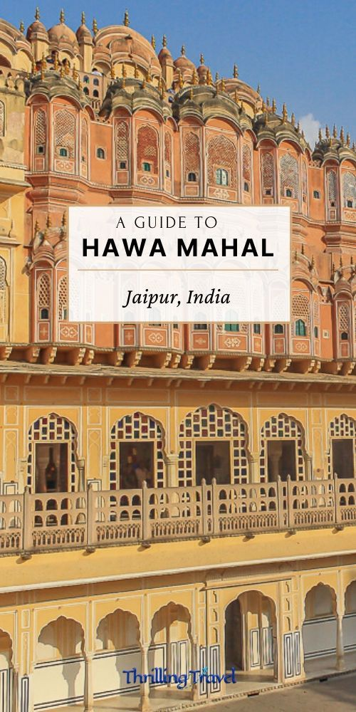 Inside The Palace Of Winds A Guide To Hawa Mahal Jaipur Thrilling Travel Asia Travel Hawa Mahal Jaipur Travel