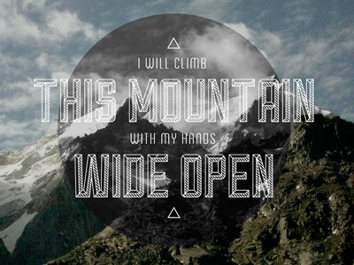 // I will climb this mountain with my hands wide open  #NoQuitMonday