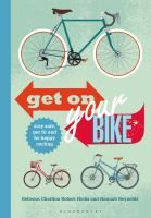 Get on Your Bike! [electronic resource] : Stay safe, get fit and be happy cycling