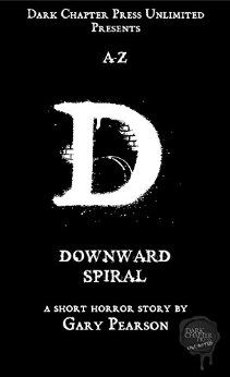 Downward Spiral: A Dark Chapter Press Unlimited Short: D (Dark Chapter Press A-Z Book 4) by [Pearson, Gary]