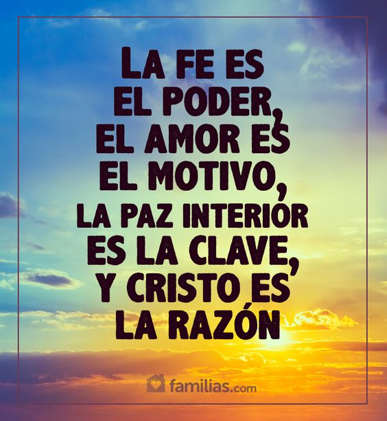La fe es el poder y el amor es el motivo de tu vida ...