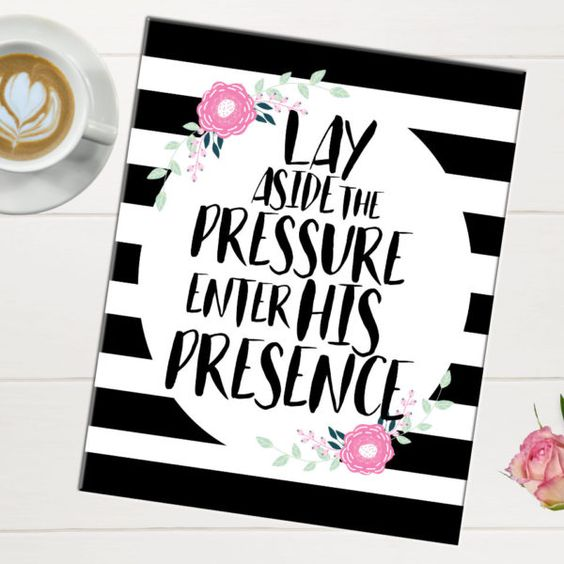 """Lay Aside the Pressure enter His presence"""" Print 8x10 $3"""