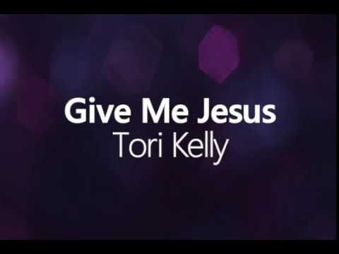 Give Me Jesus Tori Kelly Lyrics Tori Kelly Lyrics Tori