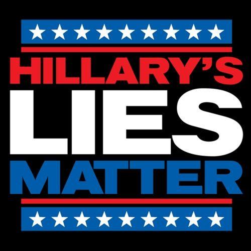 Hillary's Lies Matter T-Shirt - DOES IT MATTER? YES, IT FCKNG MATTERS!!!                                                                                                                                                      More