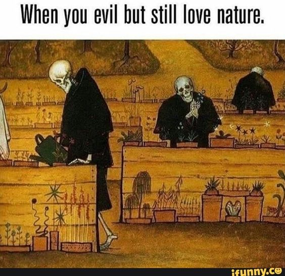 When You Evil But Still Love Nature