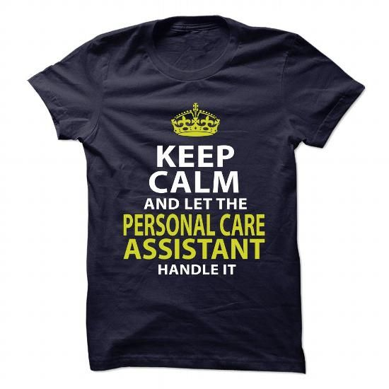 Keep Calm And Let The PERSONAL CARE ASSISTANT Handle It T Shirts, Hoodies. Get it now ==► https://www.sunfrog.com/No-Category/PERSONAL-CARE-ASSISTANT--Keep-calm.html?57074 $21.99