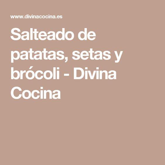 Salteado de patatas, setas y brócoli - Divina Cocina