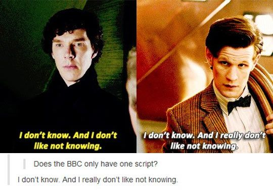"""I don't know. And I don't like not knowing."""