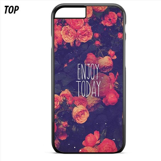 Floral Flower Enjoy Today Quote For Iphone 6 | 6S Case
