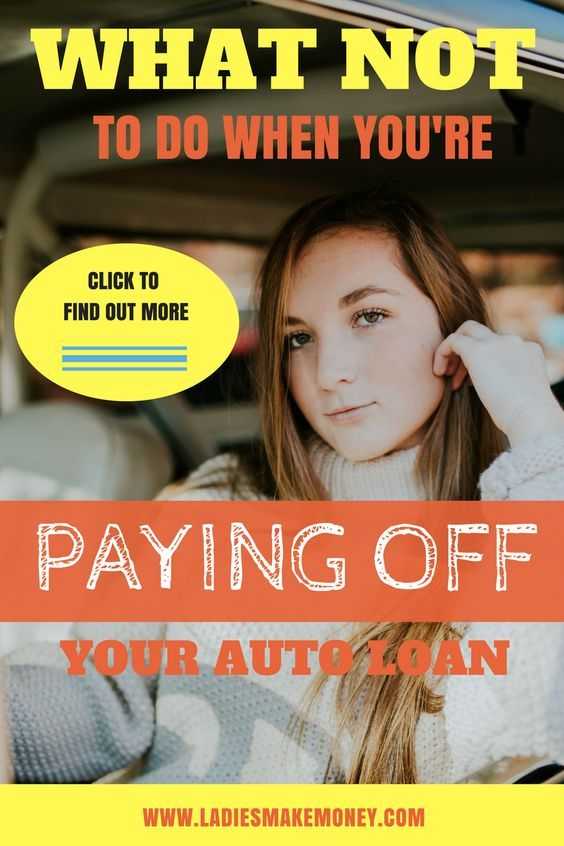 What Not To Do When You Re Paying Off Your Auto Loan Car Loans Paying Off Credit Cards Paying Off Car Loan
