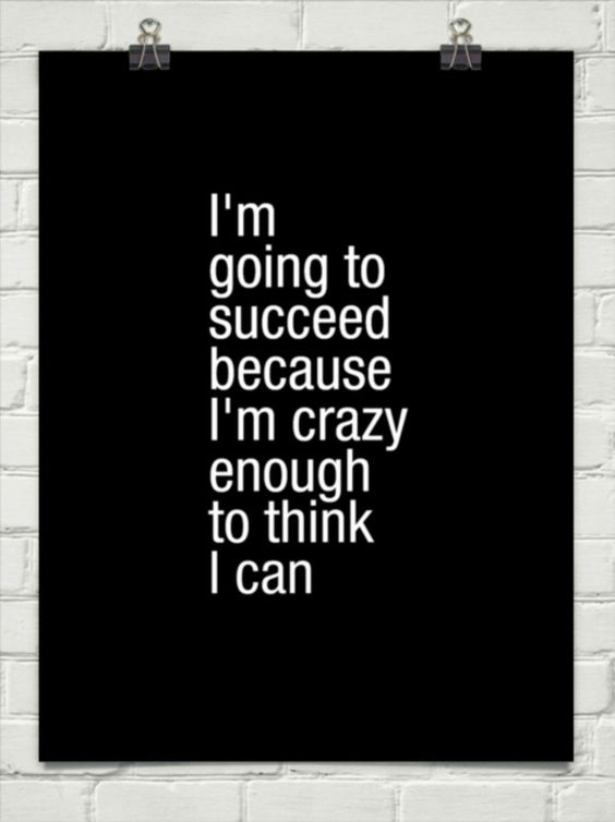 I'm going to succeed because I'm crazy enough to think I can. The Passion of an #entrepreneur: