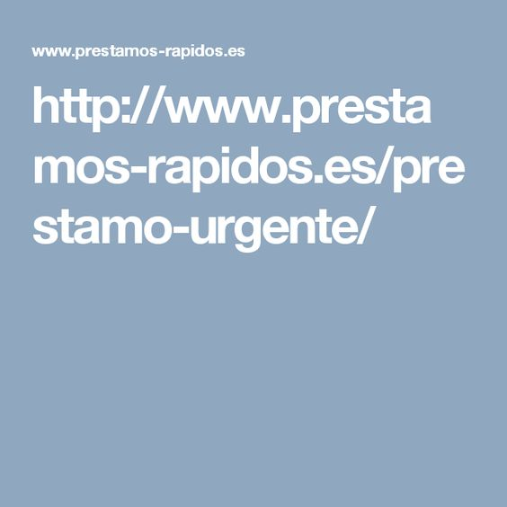 http://www.prestamos-rapidos.es/prestamo-urgente/