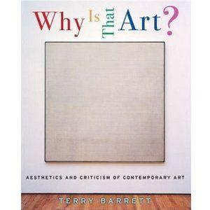 Why is That Art?: Aesthetics and Criticism of Contemporary Art by Terry Barrett: Art Terry, Barrett Books, Art Aesthetics, Art Books, Contemporary Art, Art Assessment, Critical Art, Art Education
