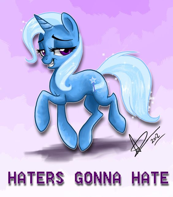Trixie - Haters Gonna Hate by AmyVsTheWorld.deviantart.com on @deviantART