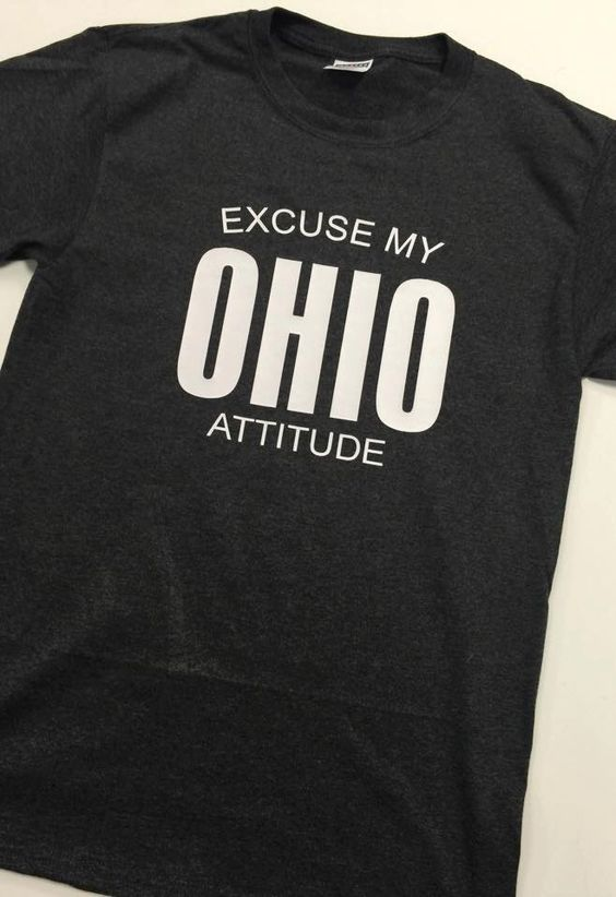 A personal favorite from my Etsy shop https://www.etsy.com/listing/251379357/excuse-my-ohio-attitude-short-sleeve-tee
