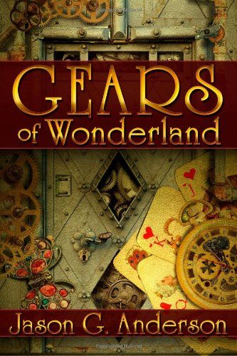 Gears of Wonderland - the first steampunk book I read - absolutely brilliant: