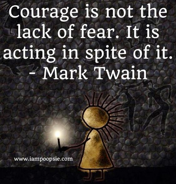 """Encouraging Success Quotes: """"Courage Is Not The Lack Of Fear. It Is Acting In Spite Of"""