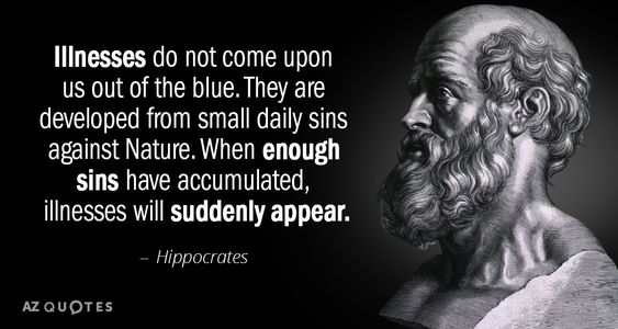 Hippocrates quote: Illnesses do not come upon us out of the blue. They are developed from...