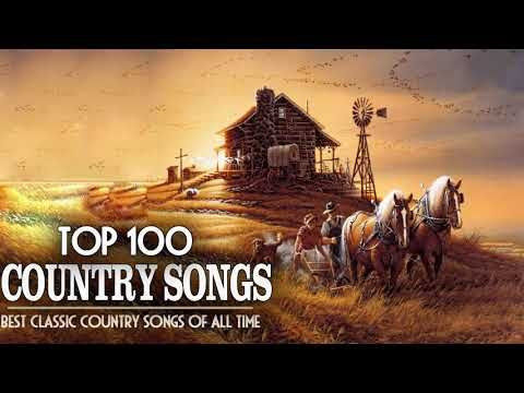 Top 100 Classic Country Songs Of All Time Best Country Music Of