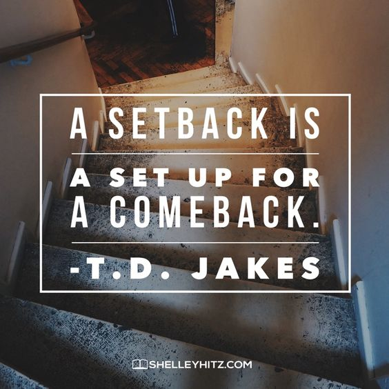 Maybe your setback is not all that it seems...