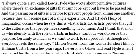 The famed graphic designer Milton Glaser quoting Lewis Hyde from this short film made for Adobe by Hillman Curtis: http://vimeo.com/11577085    (Write up stolen from here: http://blog.linedandunlined.com/post/404051259/457)