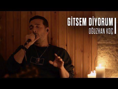 Oguzhan Koc Gitsem Diyorum Akustik Youtube Ilham Verici Sozler Muzik Sarkilar