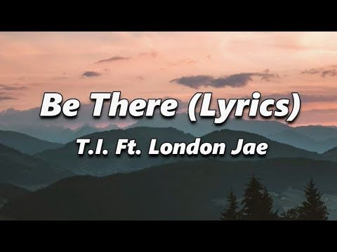 T I Be There Lyrics Ft London Jae Youtube Lyrics London