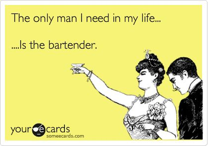 """This ecard is for Noah!  """"The only man I need in my life...Is the bartender."""": Bartender Hit, Bartender Friends, Bartender Humor, Breakup Ecard, Bartender Quotes, Bartender Well, Bartender Ecards, Bartender Life, Bartender Funny"""