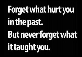 I have learned so much from the past hurt.