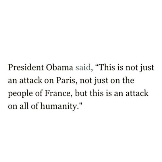 """True words from Obama. Every country in the world will fight against extremists and fight for humanity! #prayforparis"""