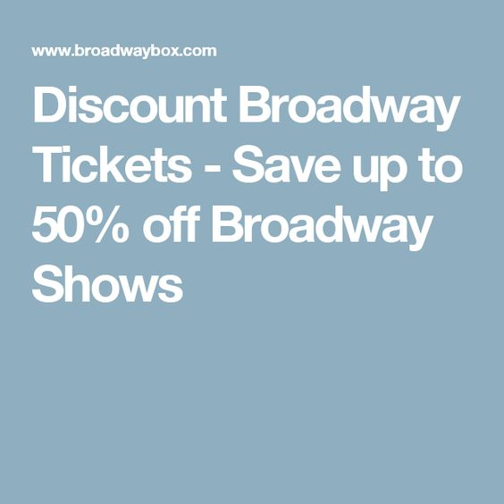 Discount Broadway Tickets - Save up to 50% off Broadway Shows