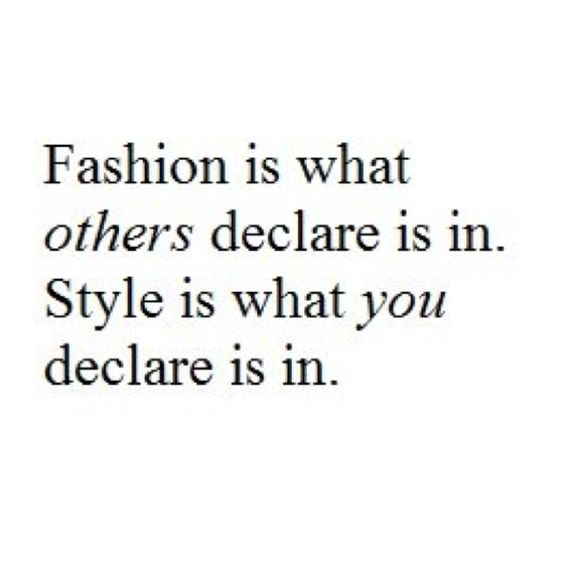 fashion is what others declare is in style is what you declare is in quote fashion