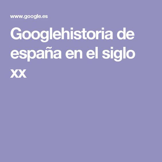 Googlehistoria de españa en el siglo xx