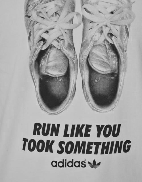 Run like you took something