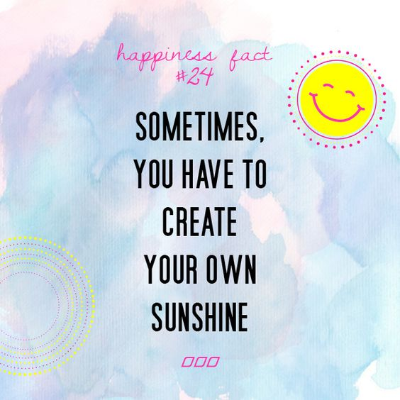 Sometimes You Have To Create Your Own Sunshine :) Xx