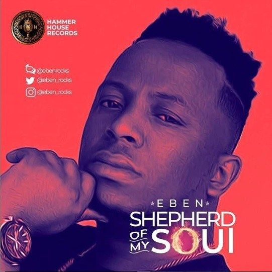 Mp3 Download Eben Shepherd Of My Soul Music Download Gospel Song Worship Songs